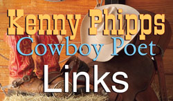 "Kenny Phipps-Cowboy Poet from Oklahoma. ""Just A Cowboy-More Rhymes & Times"" is Phipps latest poetry book. If you enjoy a keen wit and a marvelous sense of humor, this is the only way to dscribe Kenny Phipps and his writing."